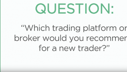 Which Trading Platform or Broker Would You Recommend for a New Trader