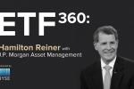 ETF 360: Q&A with J.P. Morgan's Hamilton Reiner
