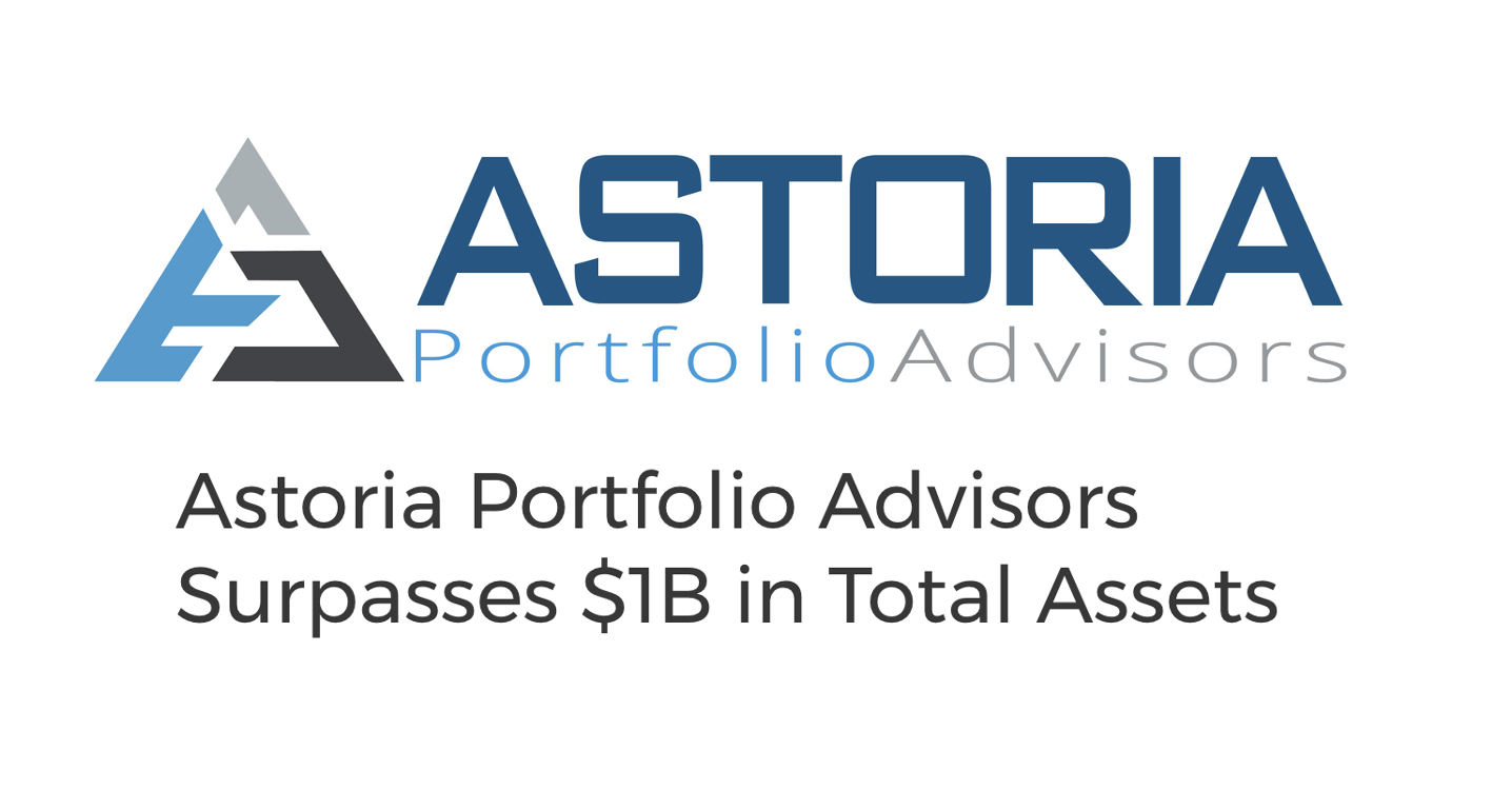 Astoria Portfolio Advisors Surpasses $1B in Total Assets